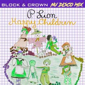 P. LION - HAPPY CHILDREN (BLOCK & CROWN NU DISCO MIX)